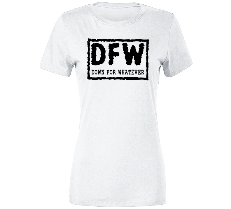 Down For Whatever 2 Ladies T Shirt