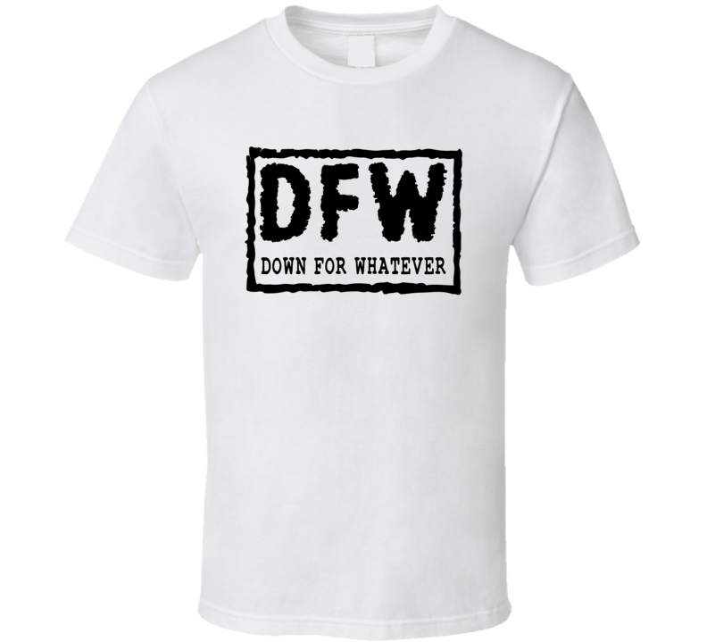 Down For Whatever 2 T Shirt