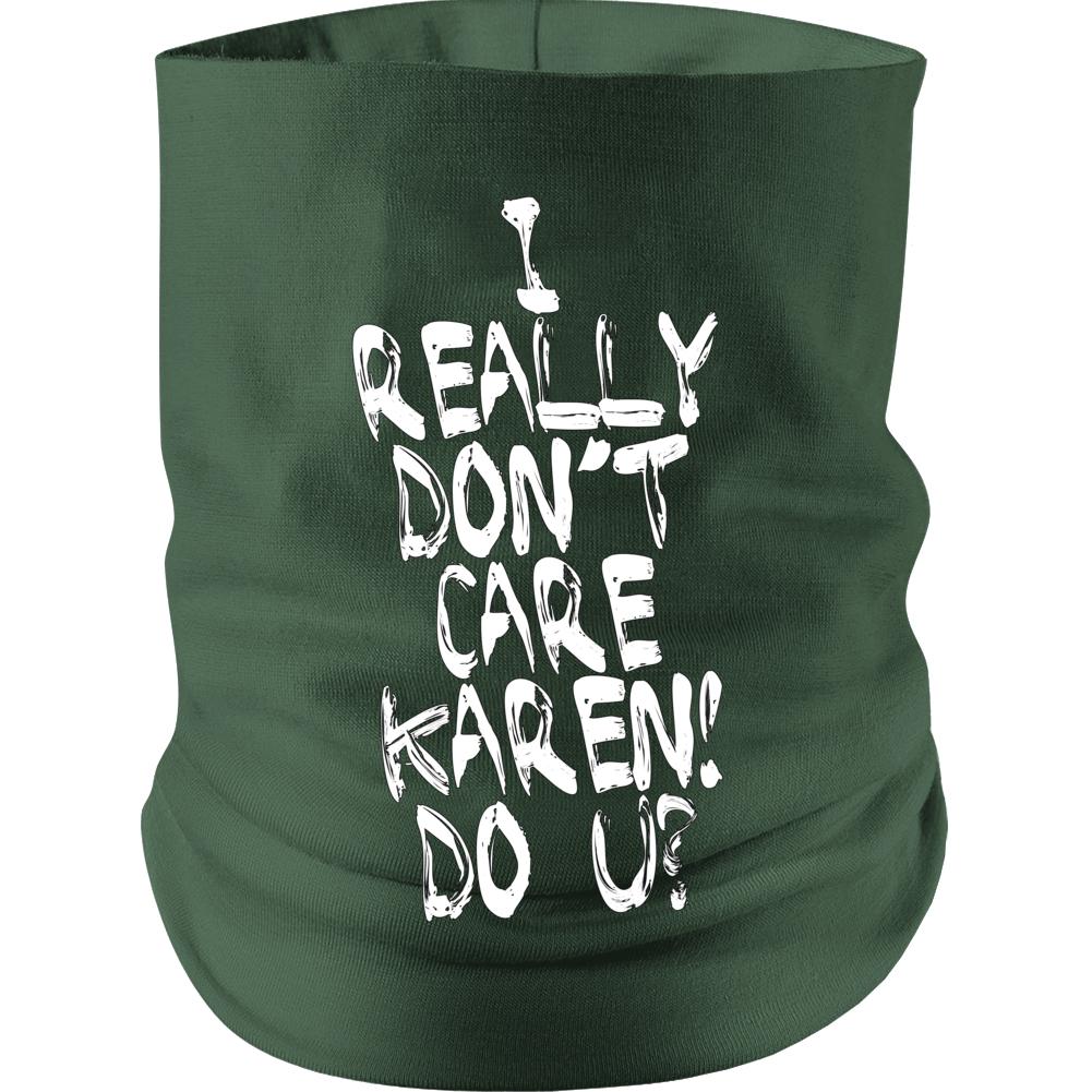 I Really Don't Care Karen! Neck gaiter