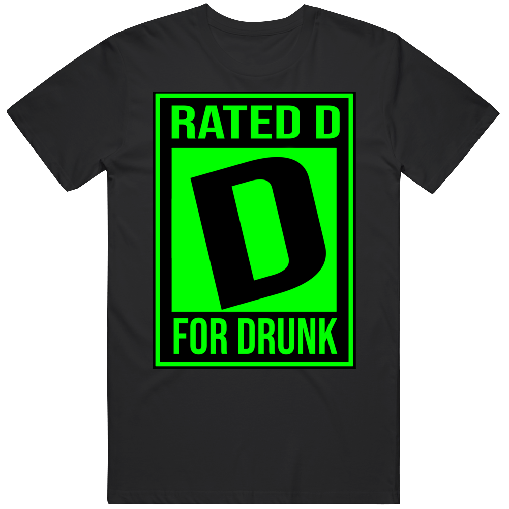 Rated D For Drunk T Shirt