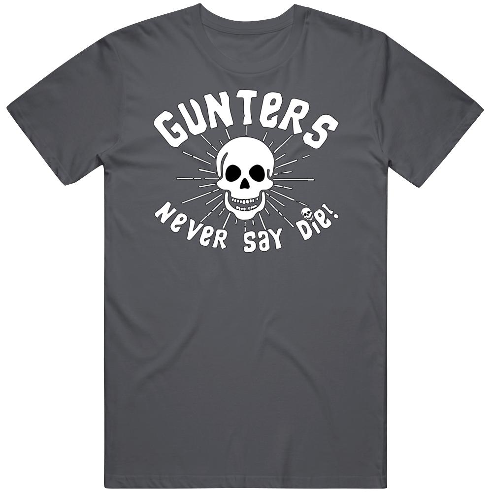 Gunters Never Say Die! T Shirt