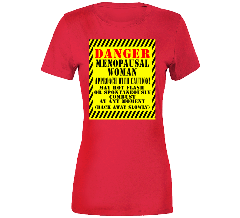 Danger Menopausal Woman Ladies T Shirt