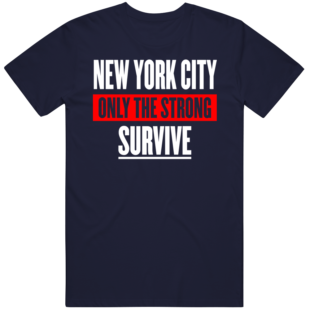 New York City Only The Strong T Shirt