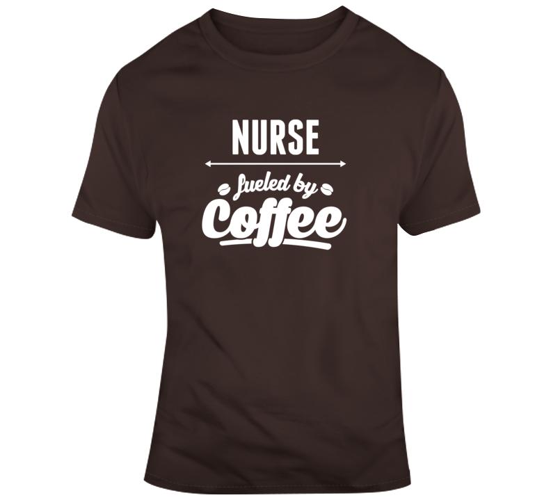 Nurse Fueled By Coffee Hospital Doctor Rn Funny T-shirt