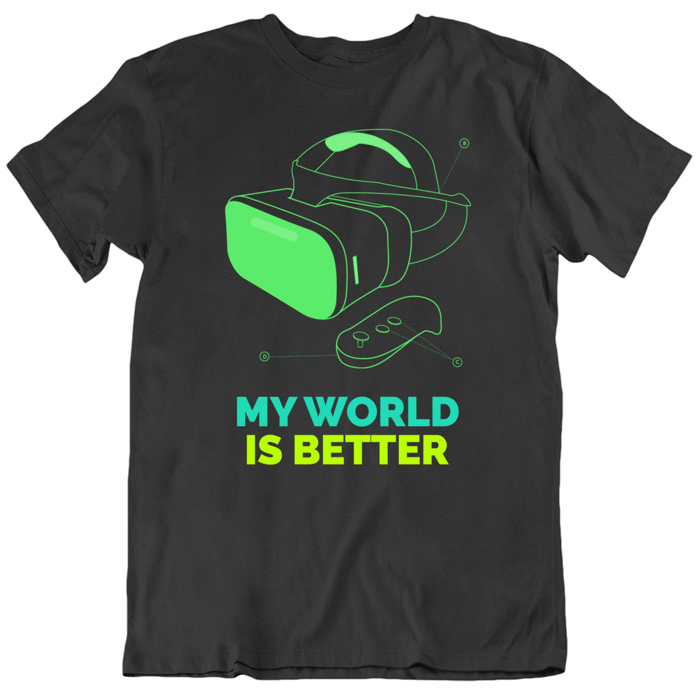 My World Is Better Vr Virtual Reality Sony Video Games Gamer Goggles Geek T Shirt