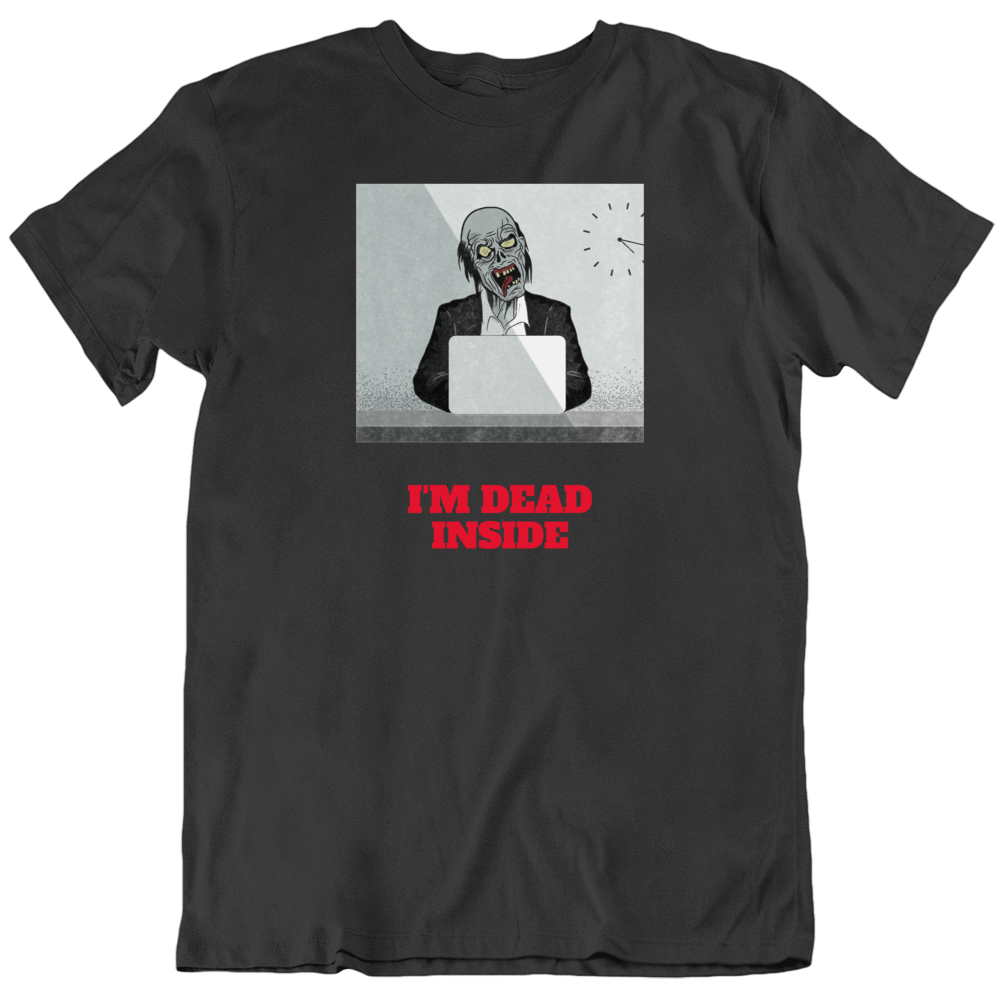 I'm Dead Inside Zombie Undead Horror Office Work Cubicle Funny T Shirt