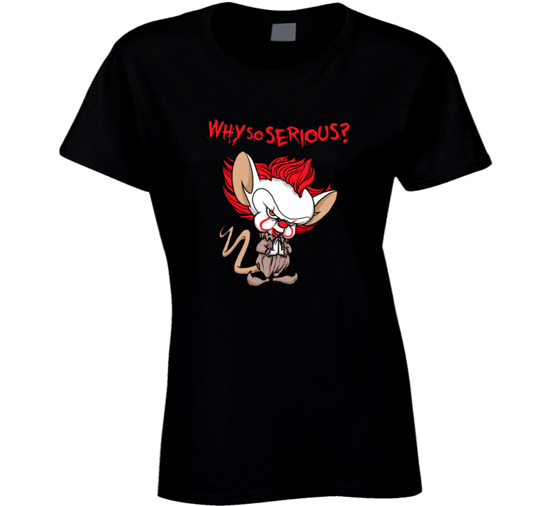 Why So Serious Pinky And The Brain It Pennywise Clown Horror Funny T Mashup Ladies T Shirt