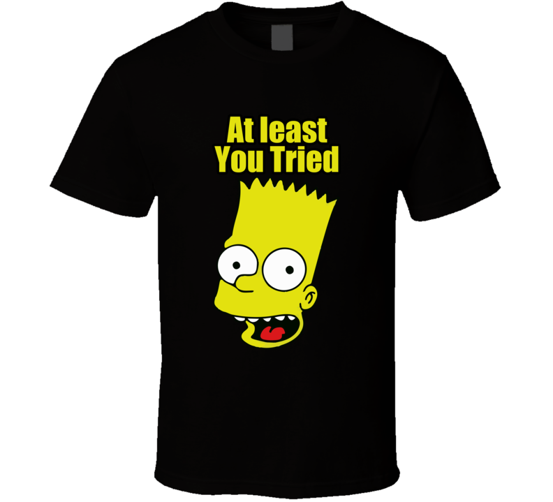 25189374 bart simpson at least you tried t shirt quotes meme lisa simpson jojo