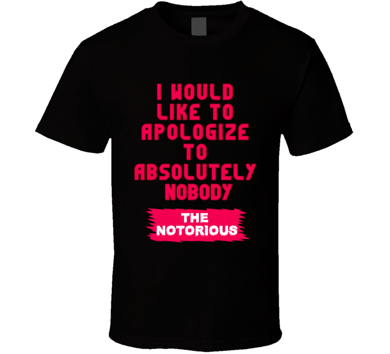 I Would Like To Apologize To Absolutely Nobody T Shirt Conor Mcgregor