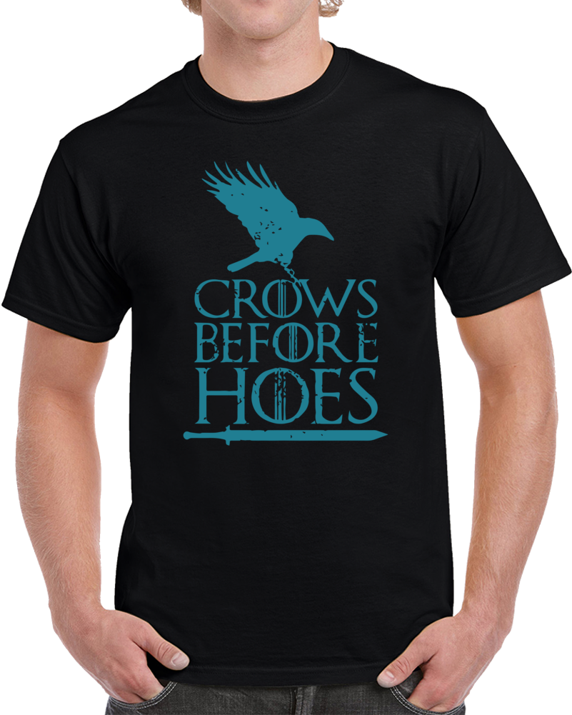 Crows Before Hoes T Shirt Game Of Thrones Funny Sarcastic Tv Show Tee