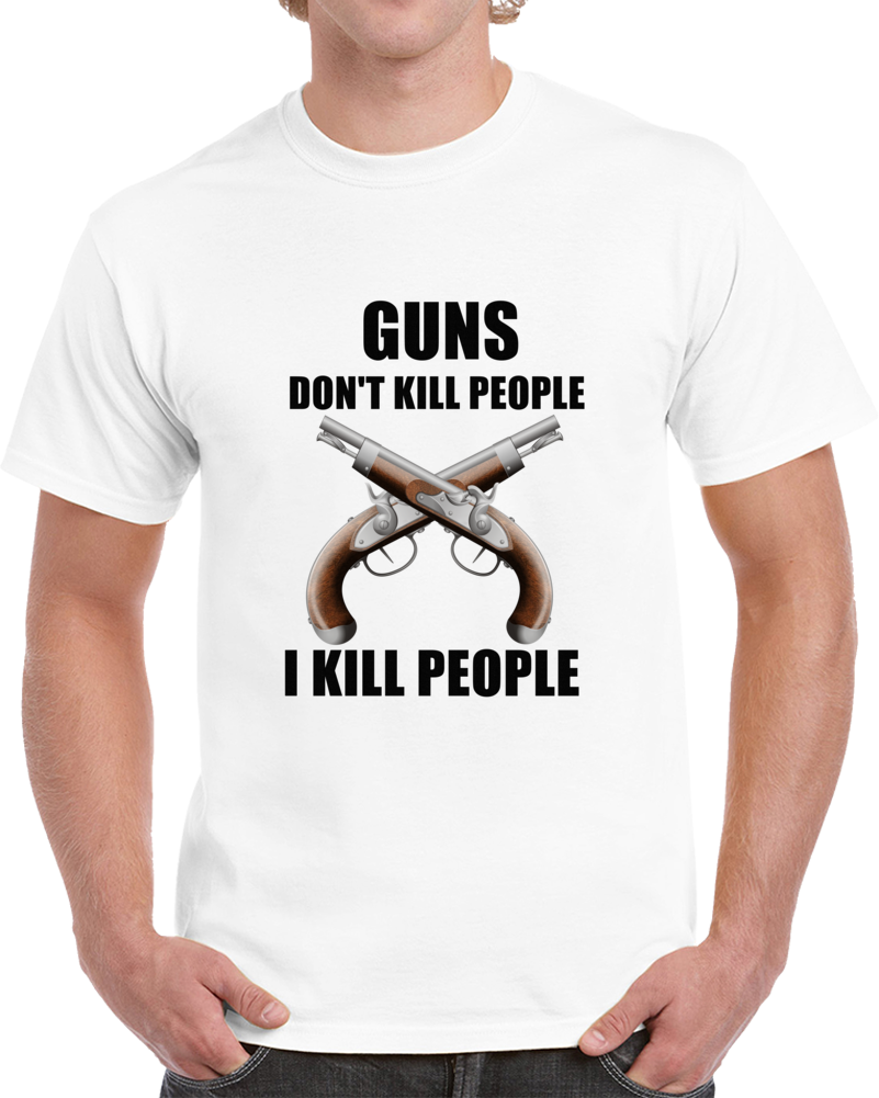 Guns Don't Kill People I Kill People T-Shirt Happy Gilmore Quotes Top