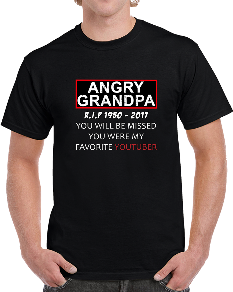 Angry Grandpa R.i.p 50-17 You Will Be Missed You Were My Favorite Youtuber T Shirt