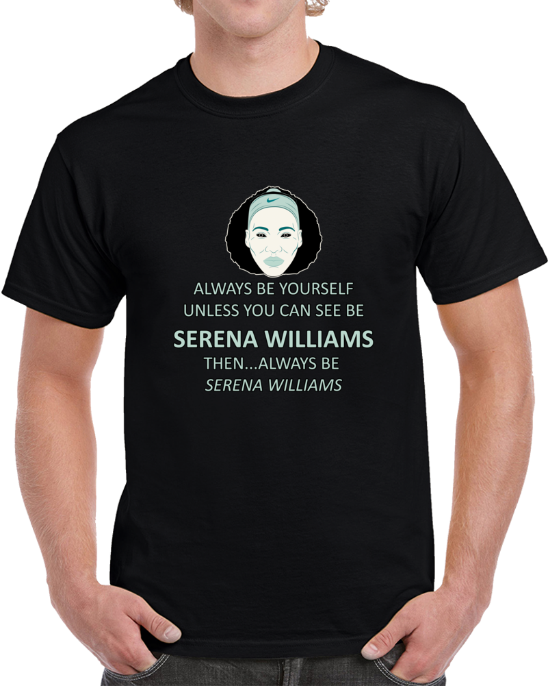 Be Yourself Or Be Serena Williams United States Tennis Fan T Shirt Top