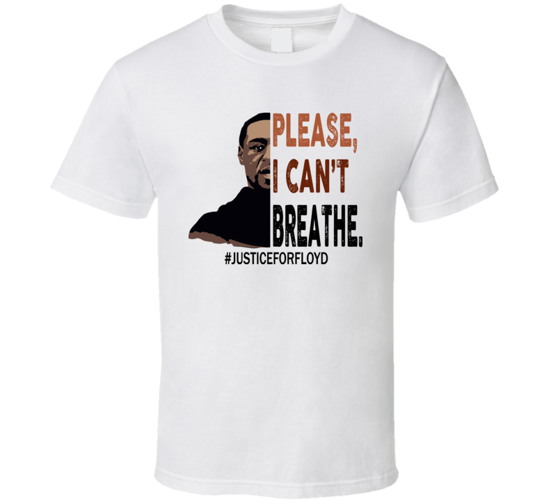 Please I Can't Breathe George Floyd T Shirt