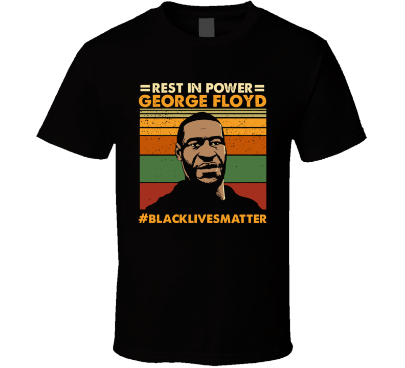 Rest In Power George Floyd Black Live Matters T Shirt