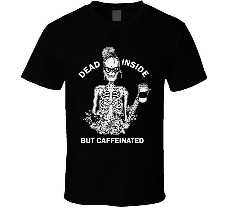 Dead Inside But Caffeinated T Shirt