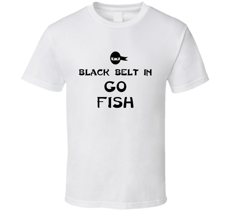 Black Belt In Go Fish Card Game Player T Shirt