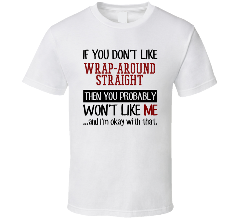 If You Don't Like Wrap-Around Straight You Won't Like Me Card Games T Shirt