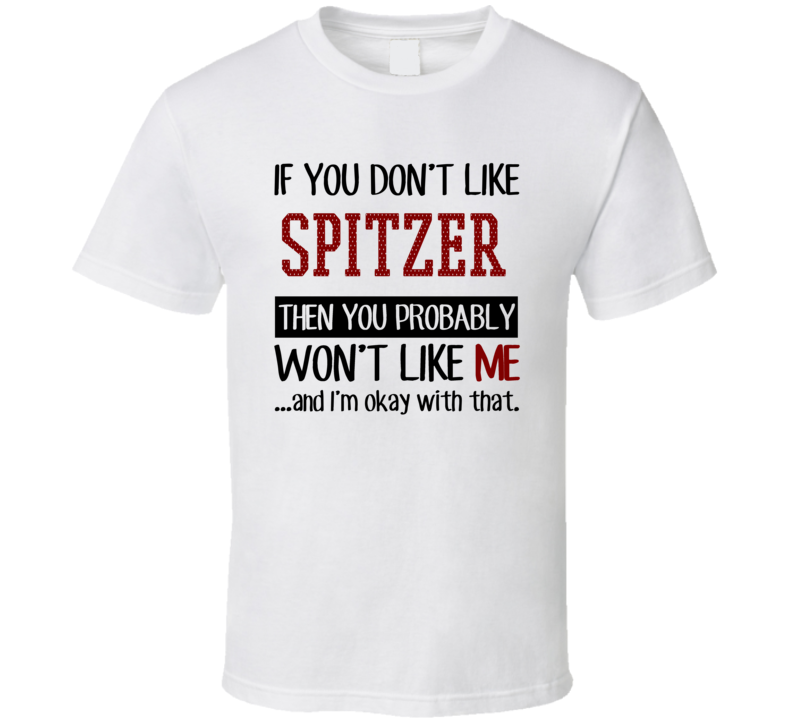 If You Don't Like Spitzer You Won't Like Me Card Games T Shirt