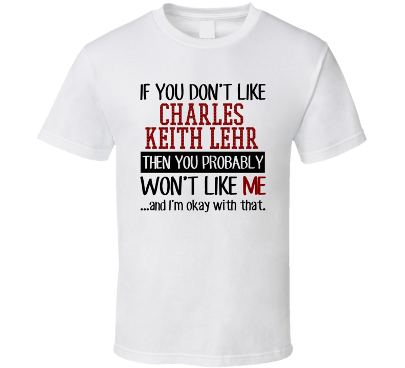 If You Don't Like Charles Keith Lehr You Won't Like Me Player Fan T Shirt