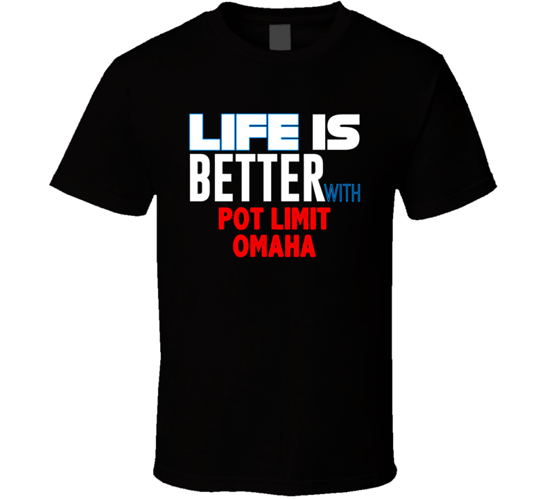 Life Is Better With Pot Limit Omaha Funny Card Games Cool T Shirt