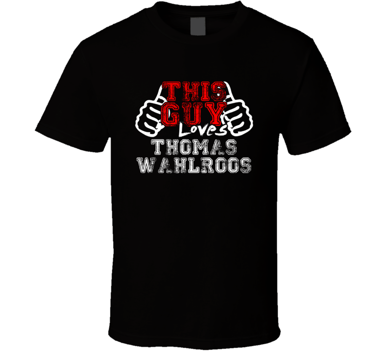 This Guy Loves Thomas Wahlroos Finland Famous Professional Poker Player Distress Style T Shirt