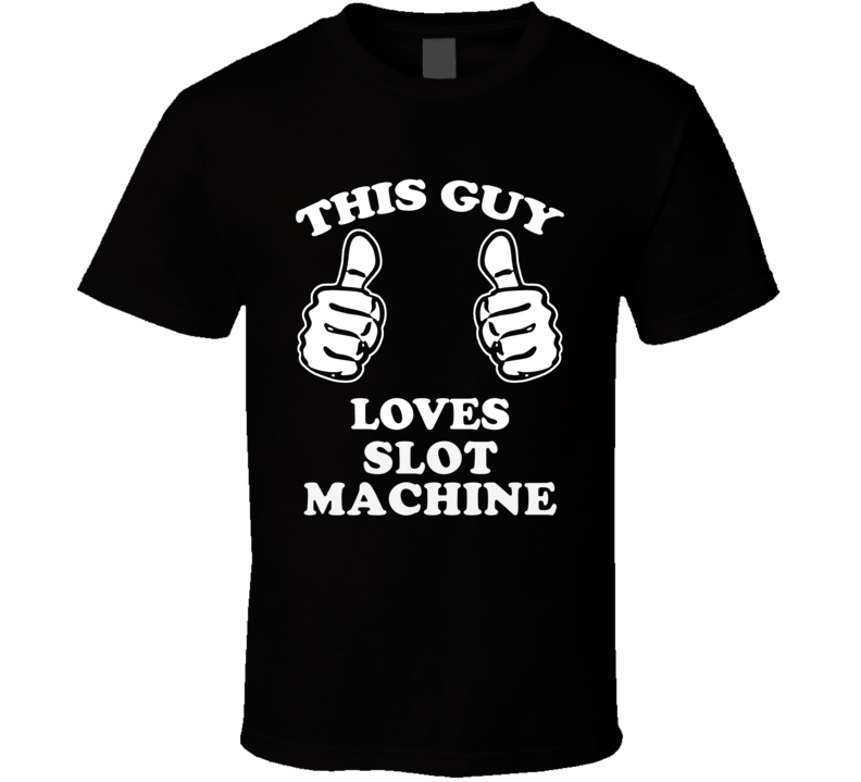 This Guy Loves Slot Machine Fan Playing Card Games Cool T Shirt