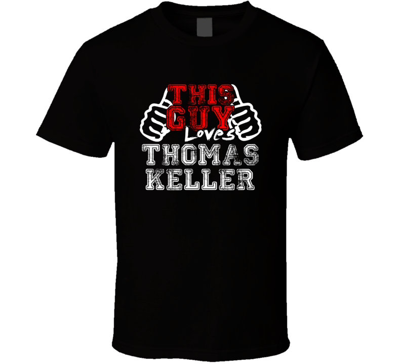 This Guy Loves Thomas Keller United States Famous Professional Poker Player Distress Style T Shirt