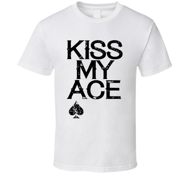 Kiss My Ace Funny Card Game Player Casino Gambling Poker Champion T Shirt