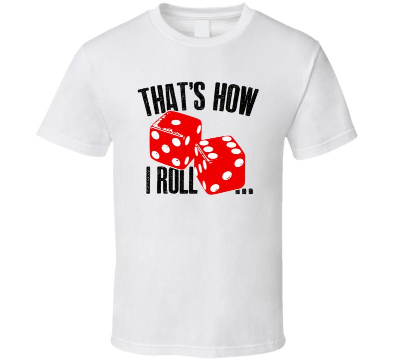 That's How I Roll Craps Dice Player Casino Gambler Las Vegas Party T Shirt