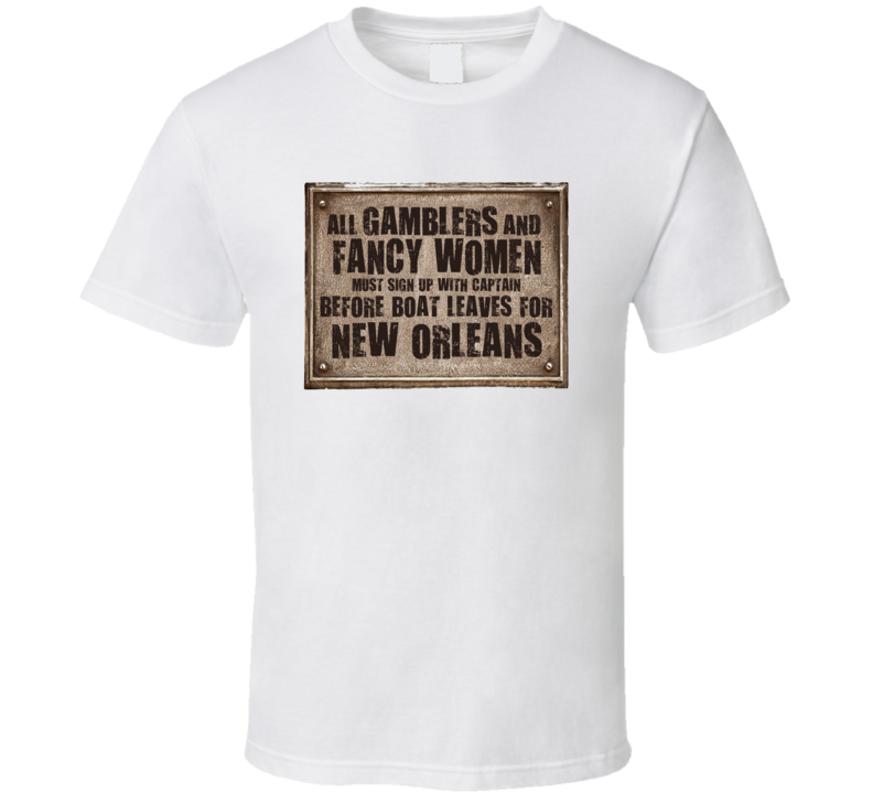 Gamblers And Fancy Women New Orleans Las Vegas Casino Boat Vintage Sign T Shirt