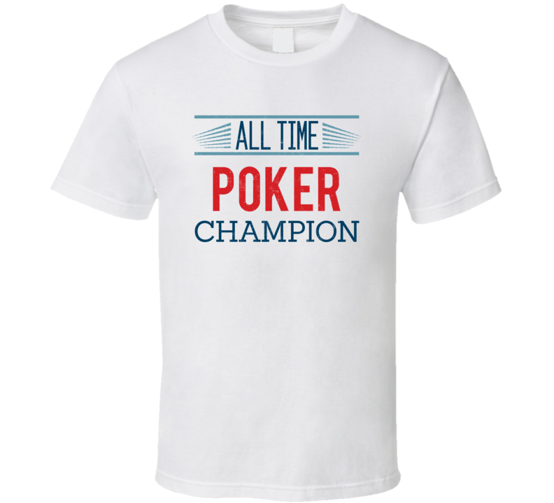 All Time  Poker Champion Card Games T Shirt