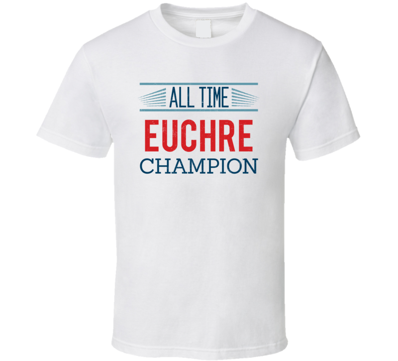 All Time  Euchre  Champion Card Games T Shirt