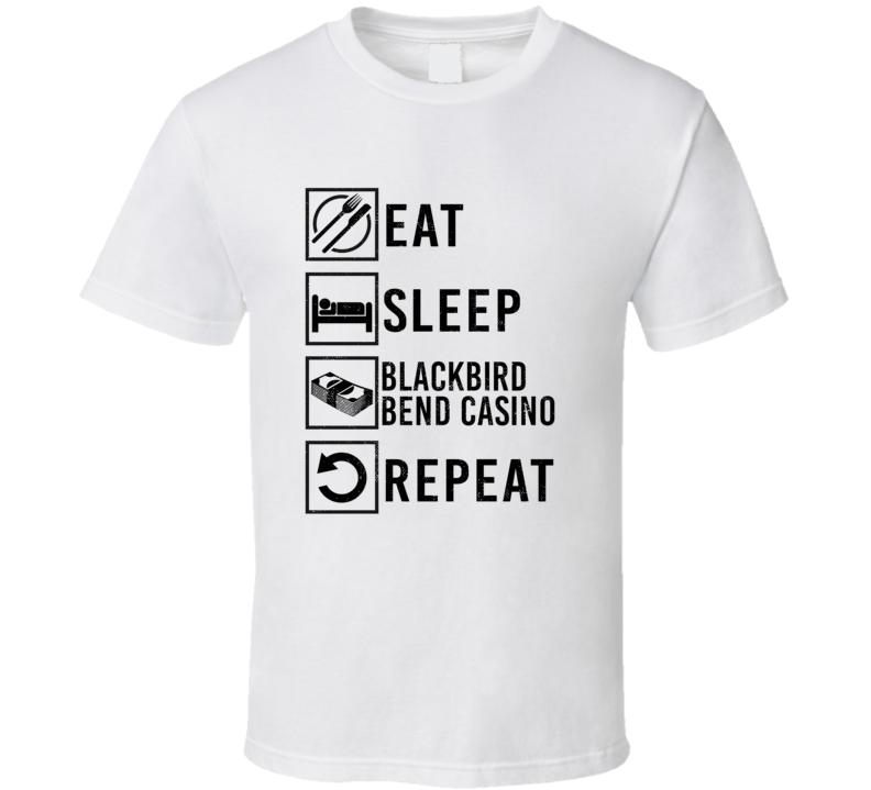 Eat Sleep Gamble Repeat Blackbird Bend Casino Gambling T Shirt