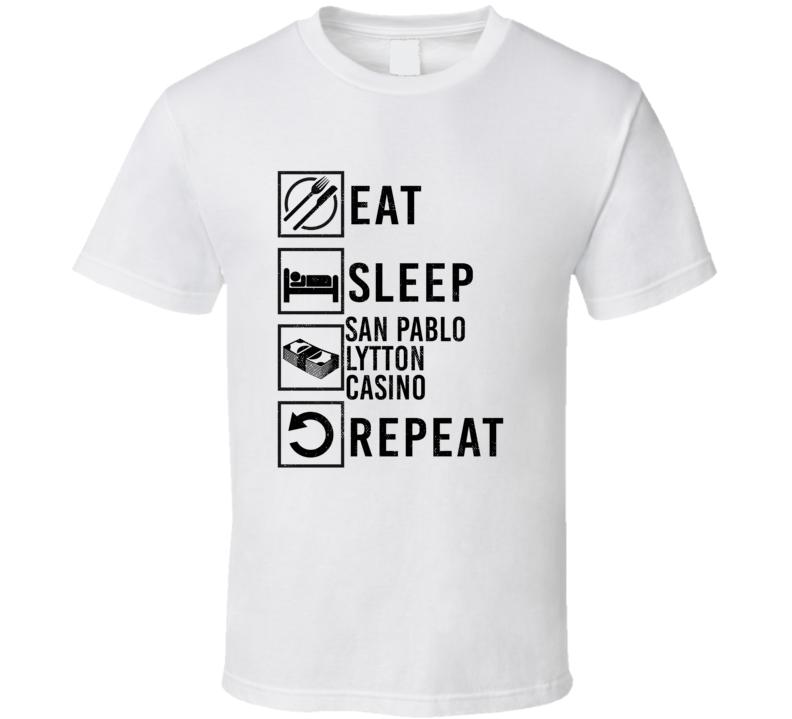 Eat Sleep Gamble Repeat San Pablo Lytton Casino Gambling T Shirt