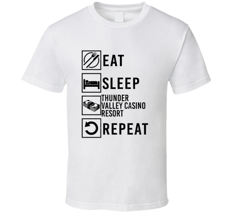 Eat Sleep Gamble Repeat Thunder Valley Casino Resort Gambling T Shirt