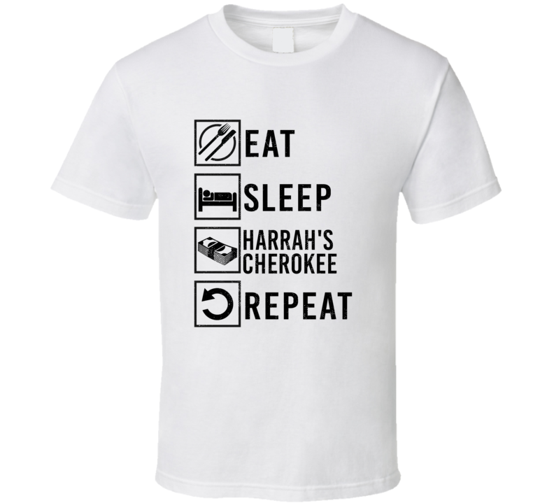 Eat Sleep Gamble Repeat Harrah's Cherokee GamblingT Shirt