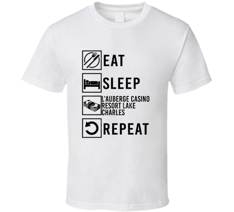 Eat Sleep Gamble Repeat L'Auberge Casino Resort Lake Charles Gambling T Shirt