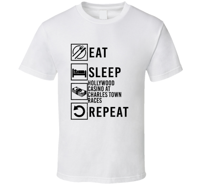 Eat Sleep Gamble Repeat Hollywood Casino At Charles Town Races Gambling T Shirt