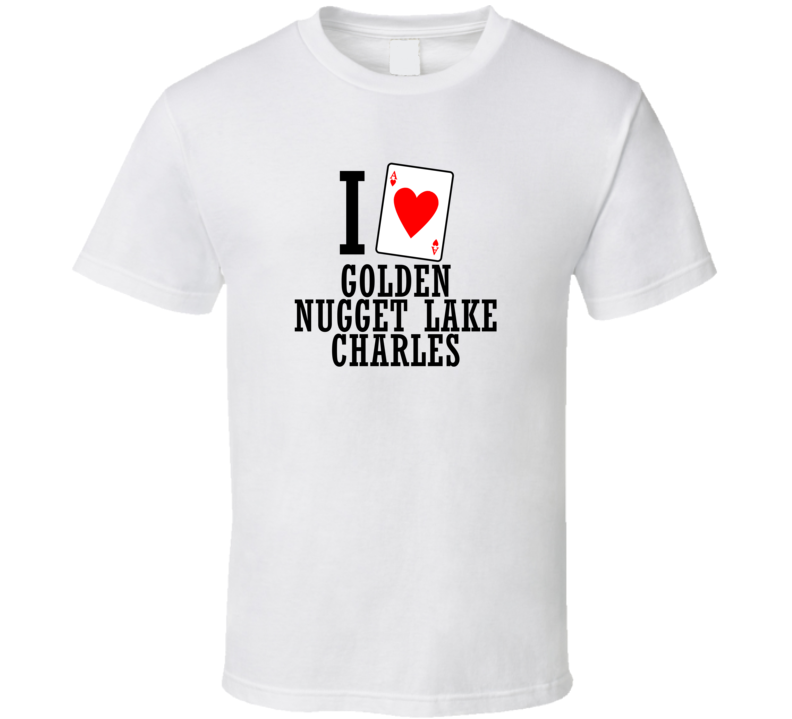 I Heart Golden Nugget Lake Charles Gambling T Shirt