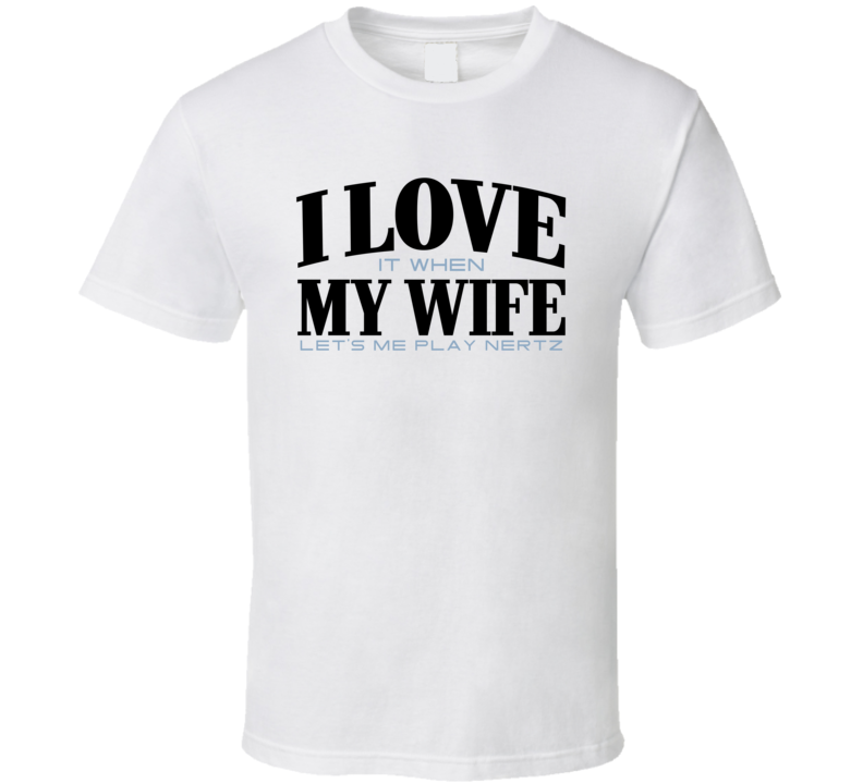 I Love My Wife When She Lets Me Play Nertz Card Games T Shirt