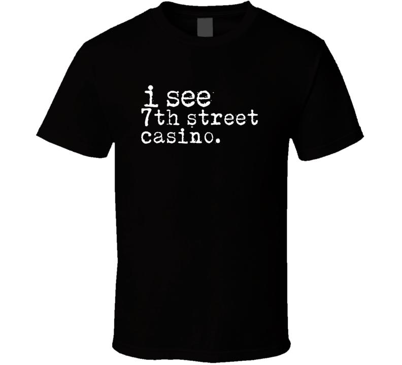 I See 7Th Street Casino Gambling T Shirt