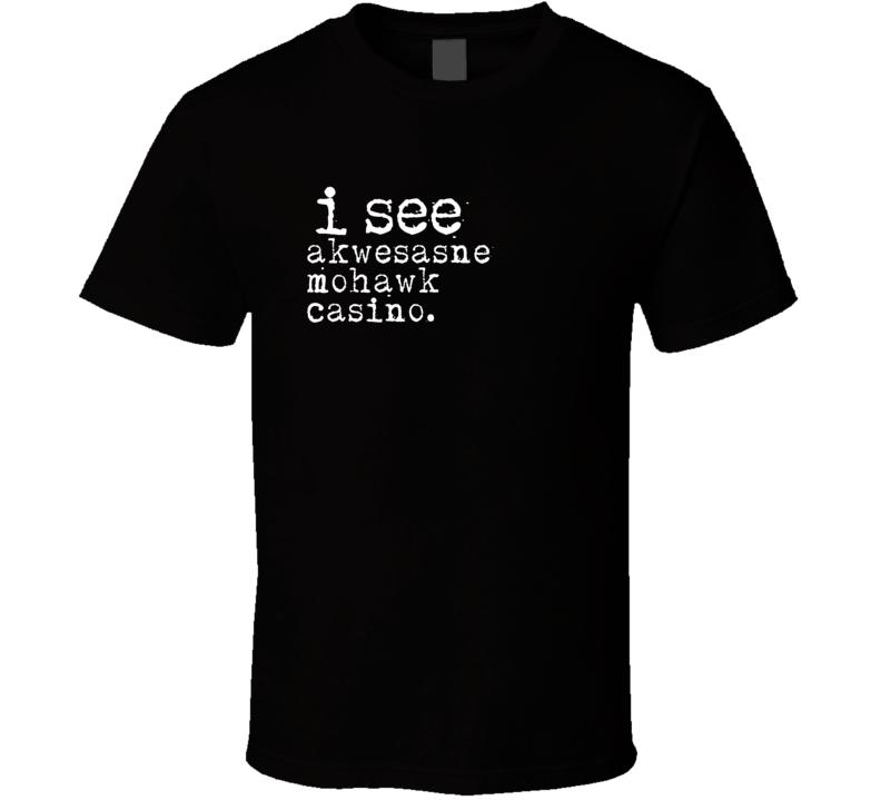 I See Akwesasne Mohawk Casino Gambling T Shirt
