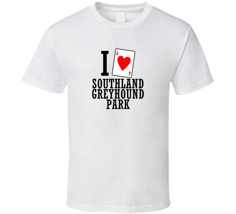 I Heart Southland Greyhound Park Gambling T Shirt