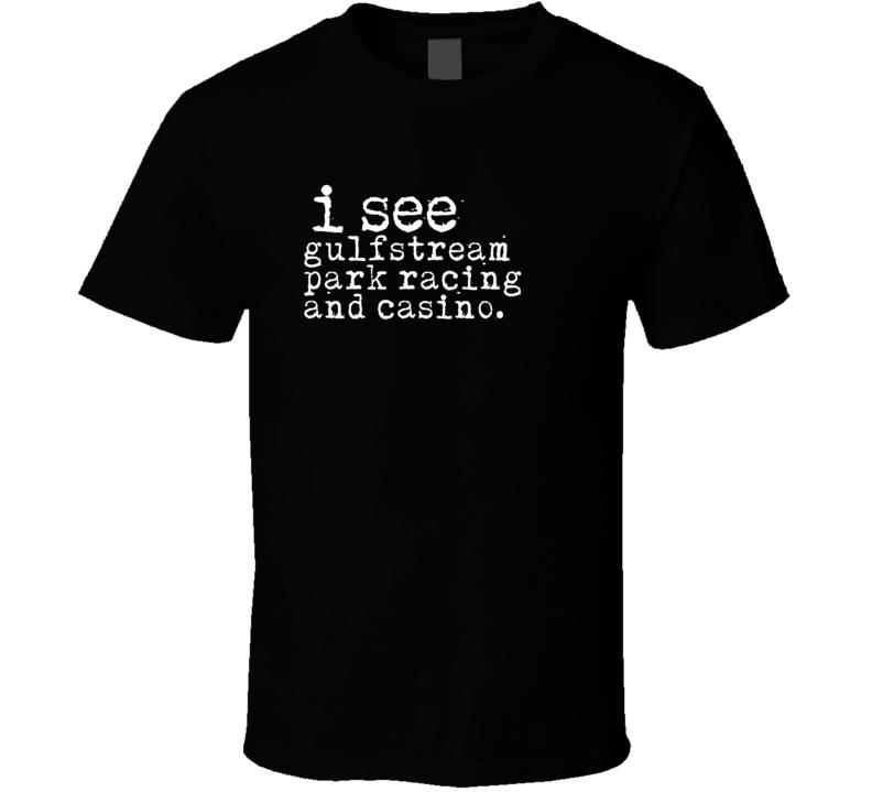 I See Gulfstream Park Racing And Casino Gambling T Shirt