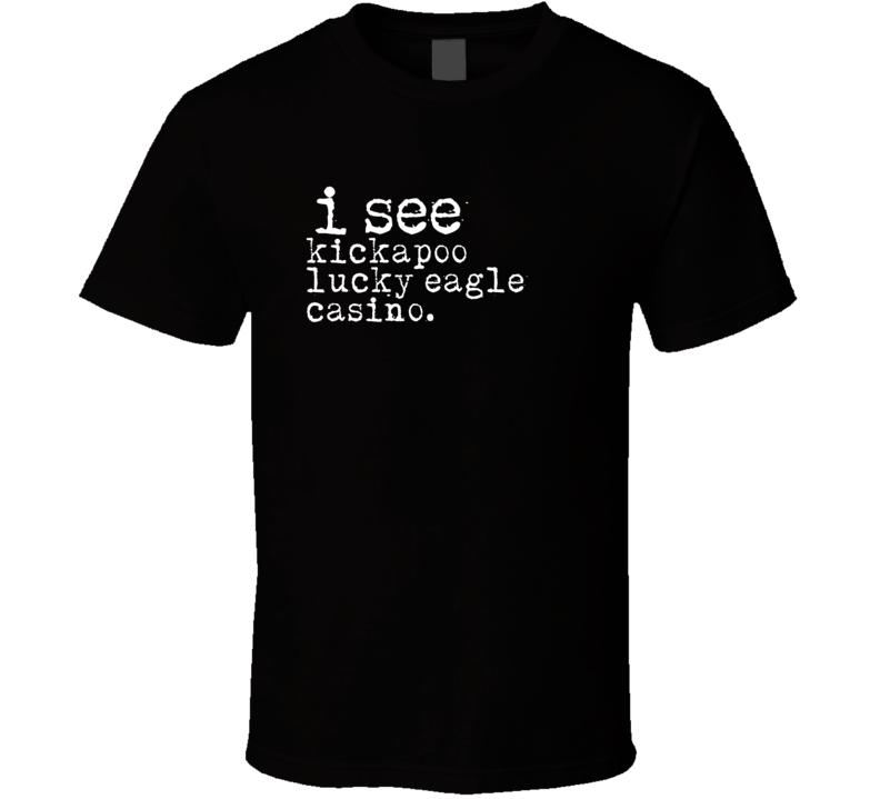 I See Kickapoo Lucky Eagle Casino Gambling T Shirt