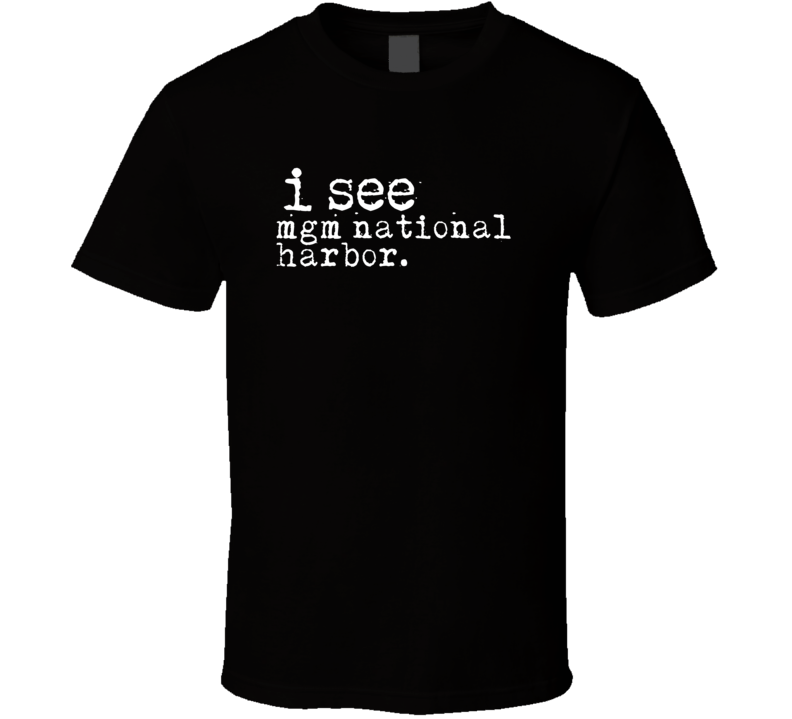 I See Mgm National Harbor Gambling T Shirt