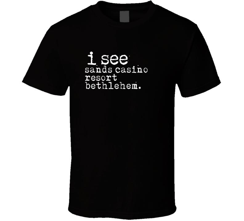 I See Sands Casino Resort Bethlehem Gambling T Shirt