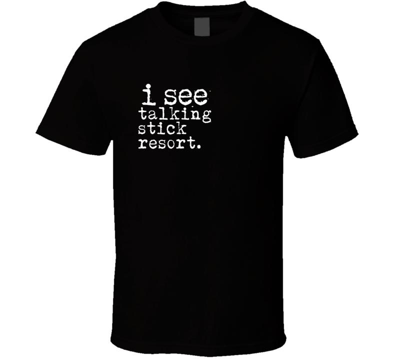 I See Talking Stick Resort Gambling T Shirt