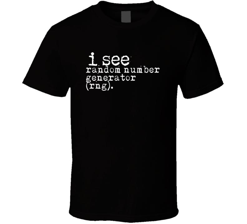 I See Random Number Generator (RNG) Gambling Terms T Shirt